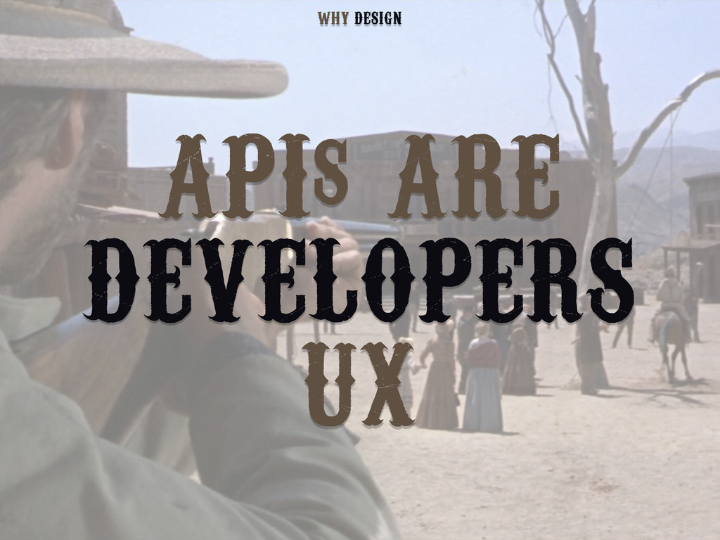 APIs ARE DEVELOPERS UX DESIGN WHY