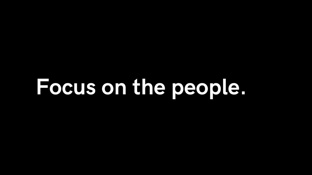 Focus on the people.