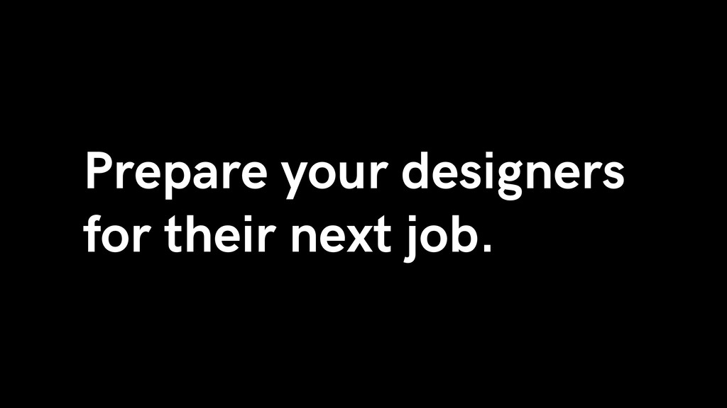 Prepare your designers for their next job.