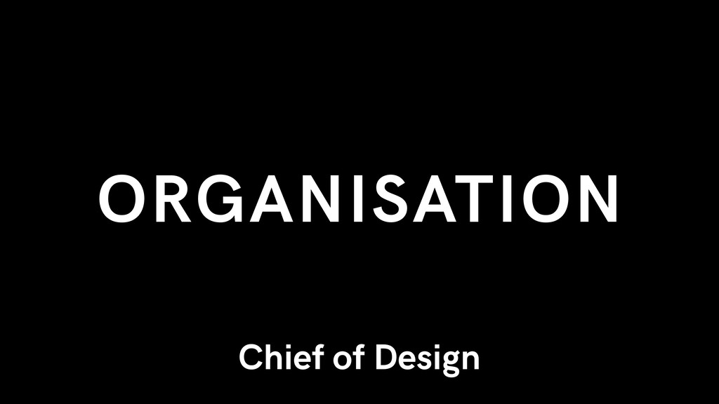 Chief of Design ORGANISATION