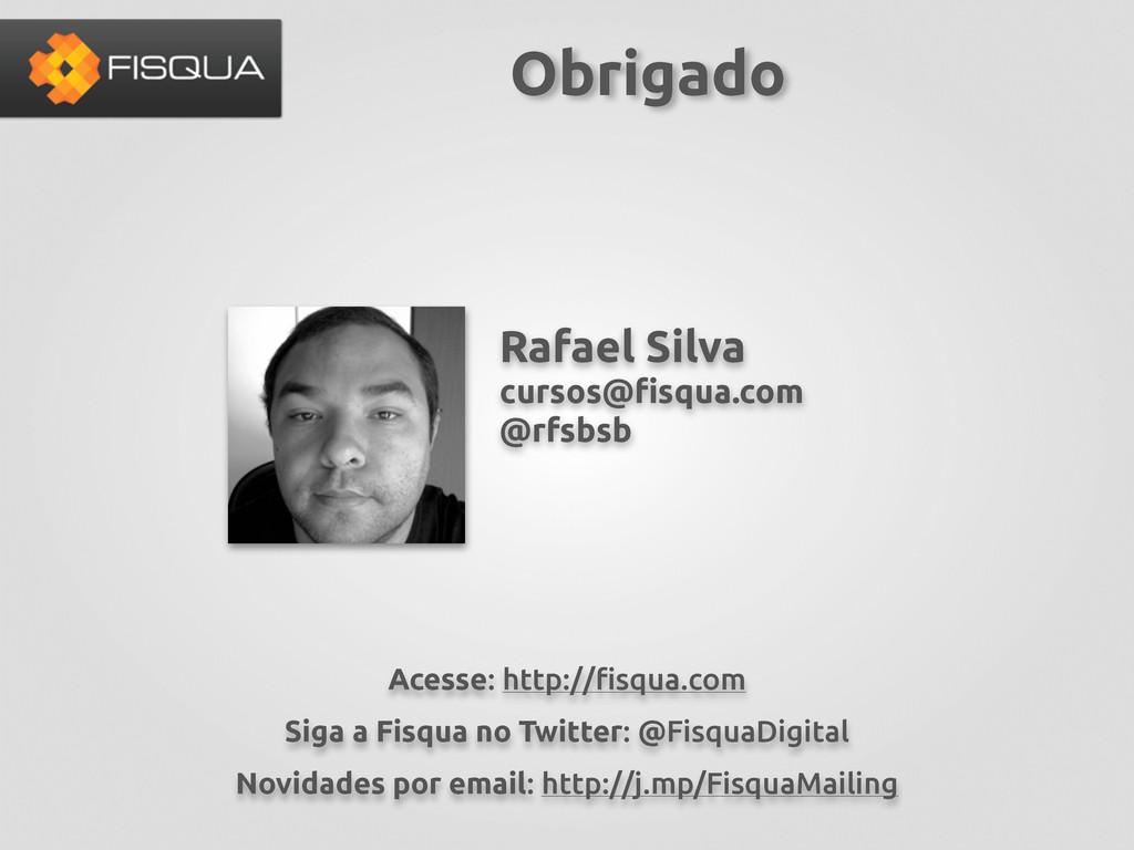 Rafael Silva cursos@!squa.com @rfsbsb Obrigado ...