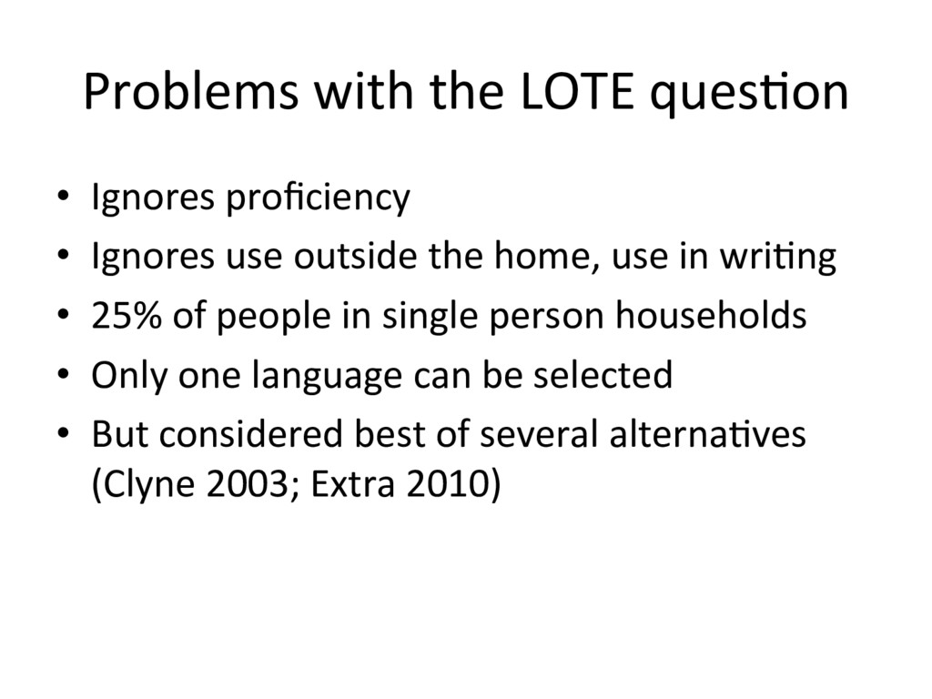 Problems with the LOTE ques=on • Ignores profic...