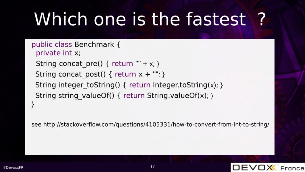 #DevoxxFR 17 public class Benchmark { private i...