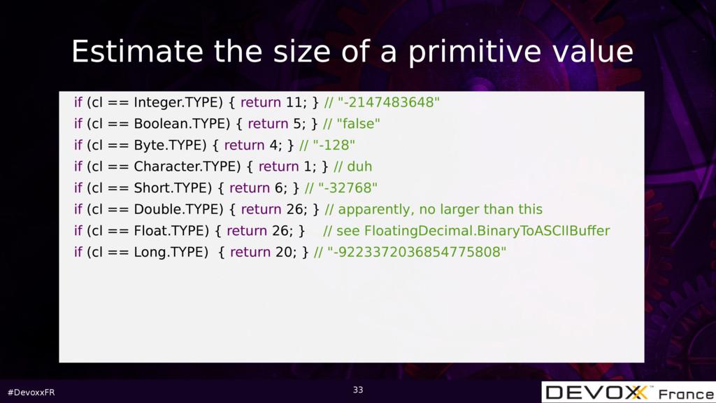 #DevoxxFR 33 if (cl == Integer.TYPE) { return 1...