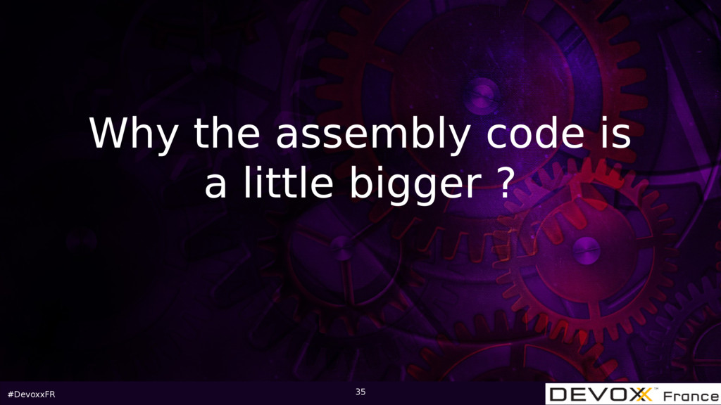 #DevoxxFR 35 Why the assembly code is a little ...