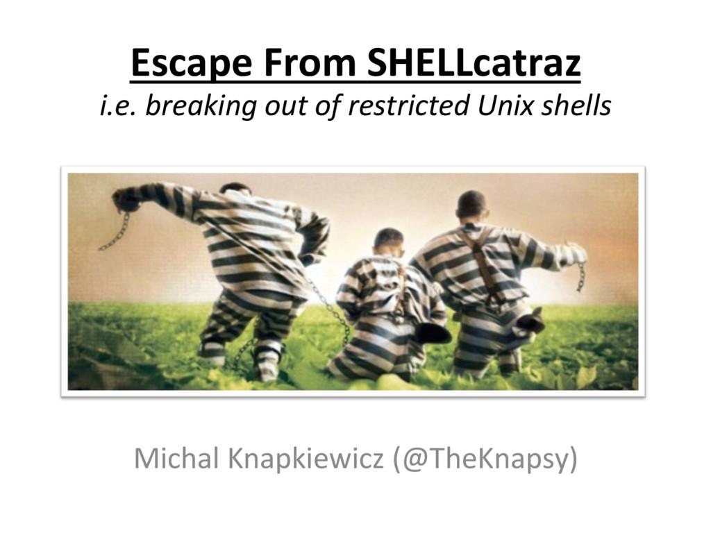 Escape From SHELLcatraz  i.e. break...