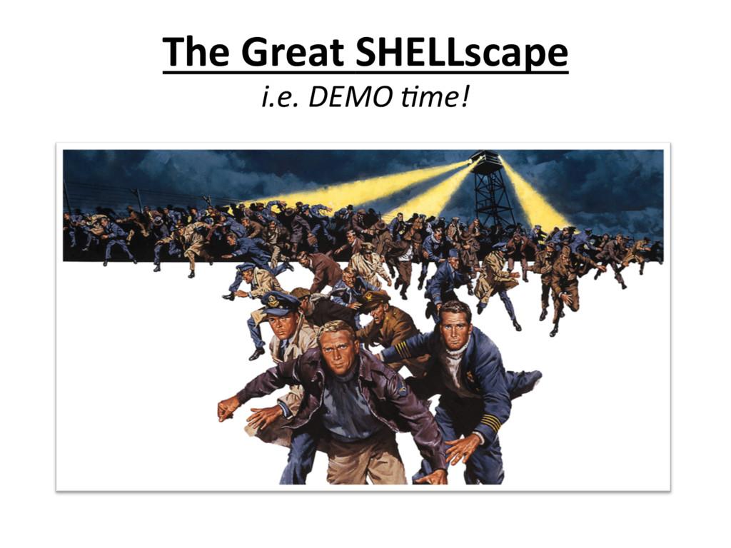The Great SHELLscape  i.e. DEMO ...