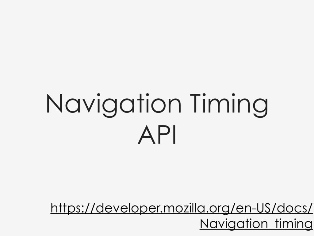 Navigation Timing API https://developer.mozilla...