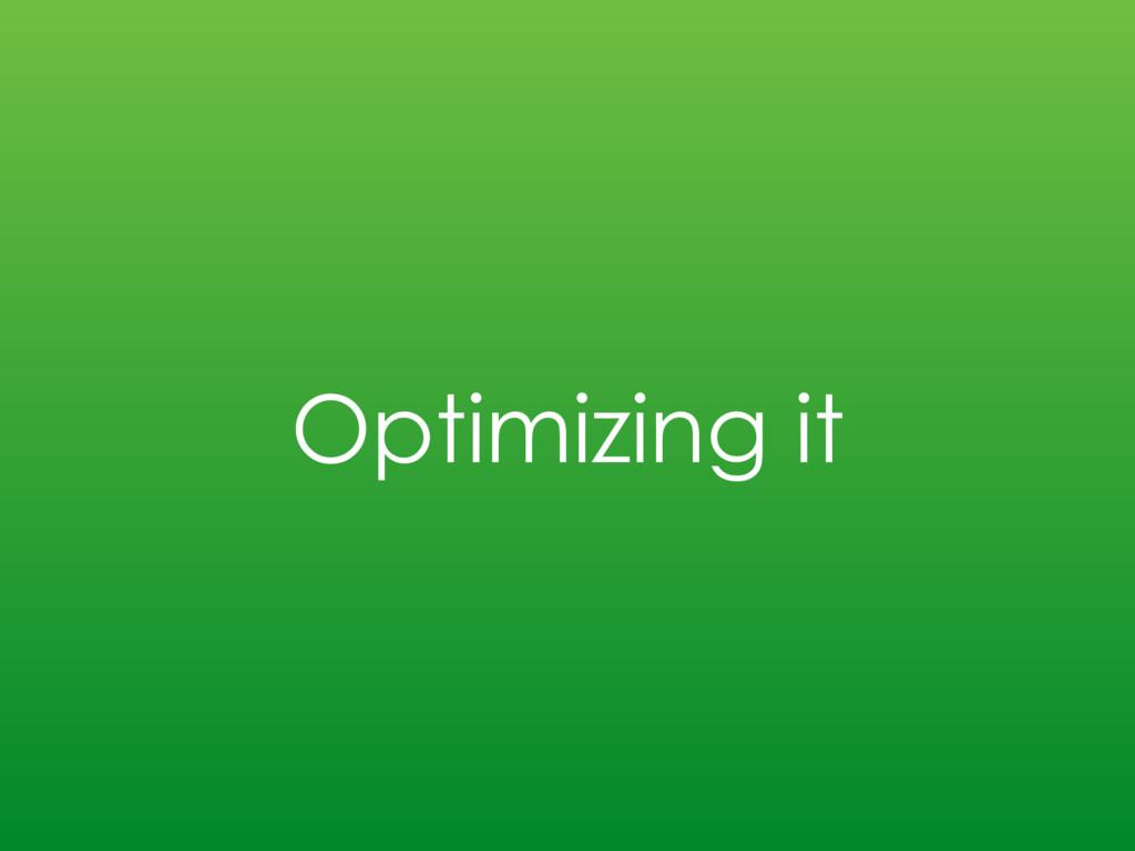 Optimizing it