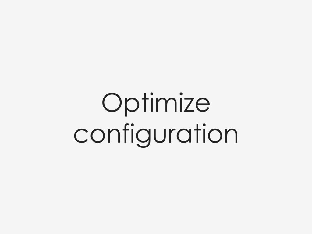 Optimize configuration