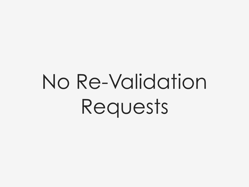 No Re-Validation Requests