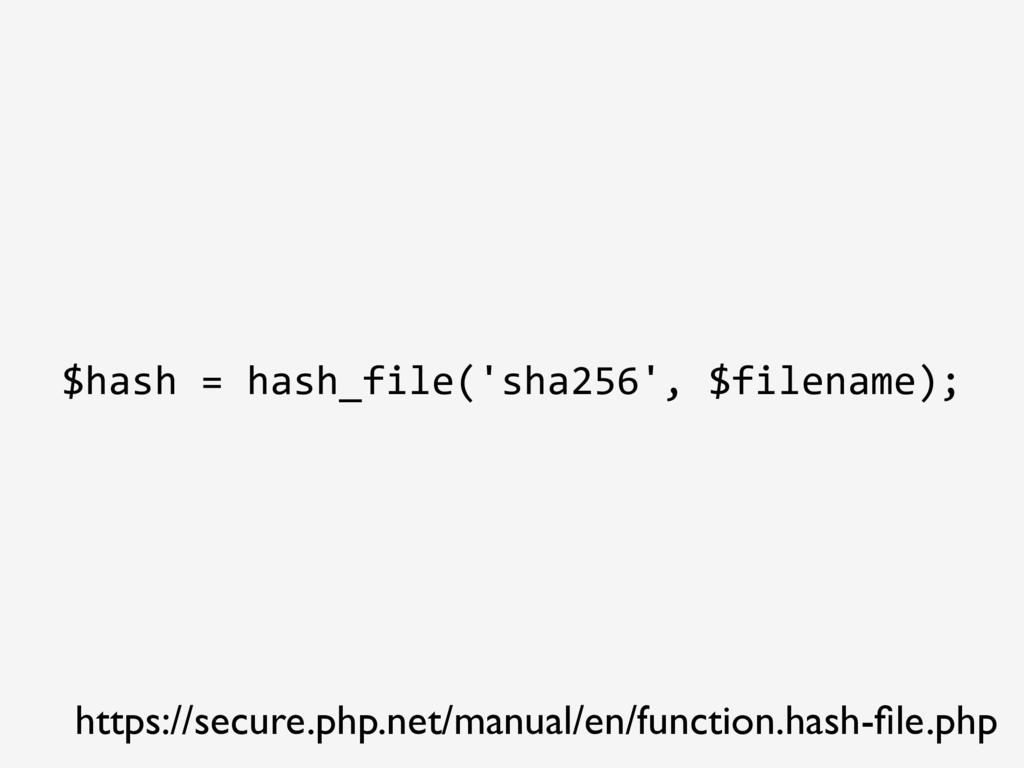 $hash = hash_file('sha256', $filename); https:/...