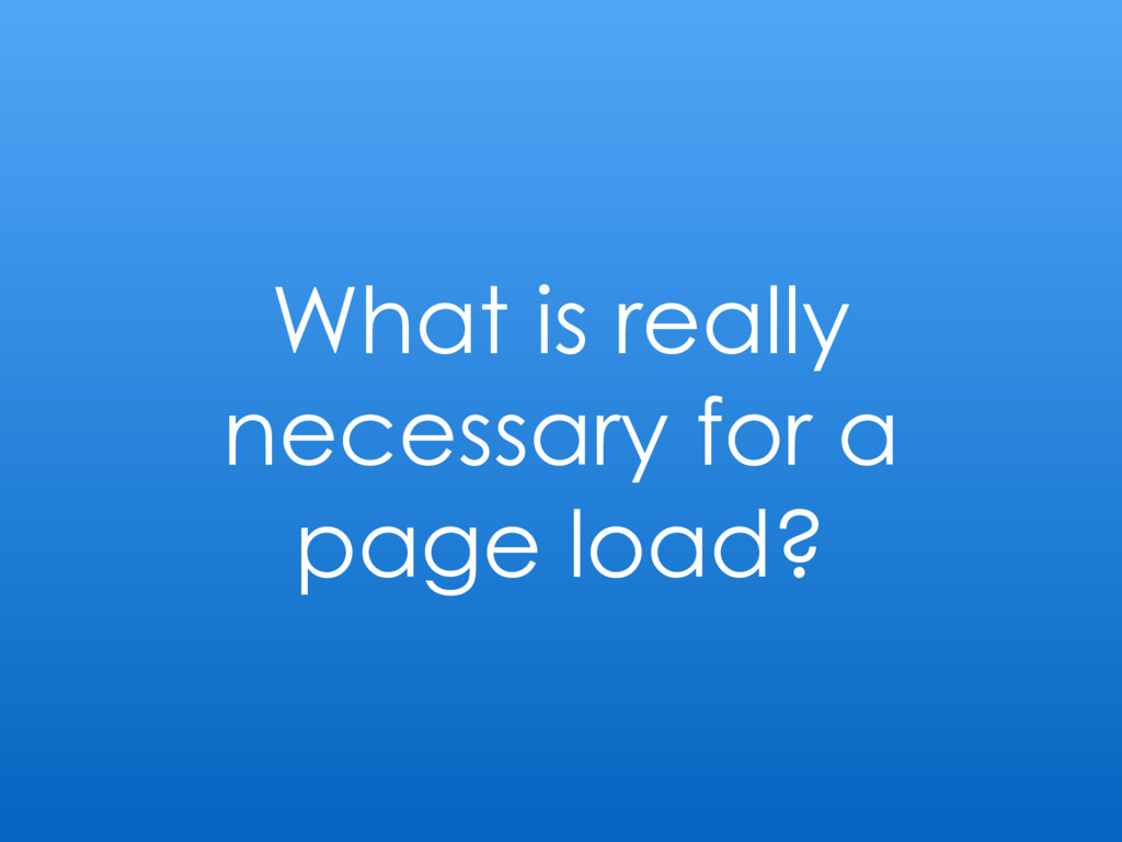What is really necessary for a page load?