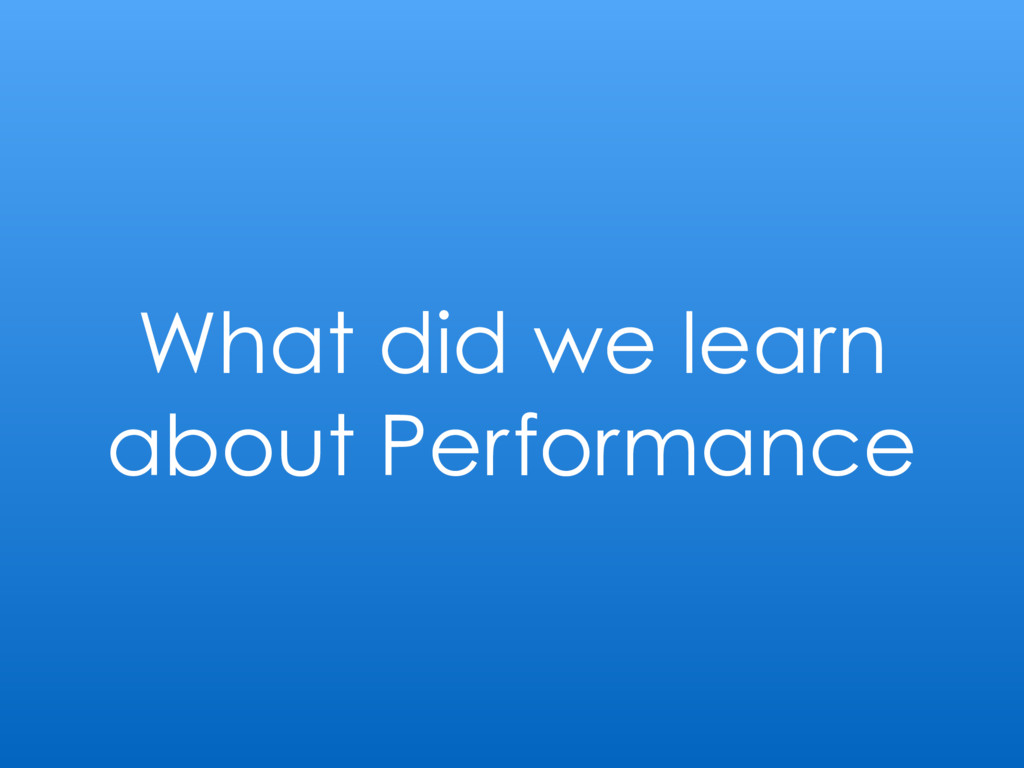 What did we learn about Performance
