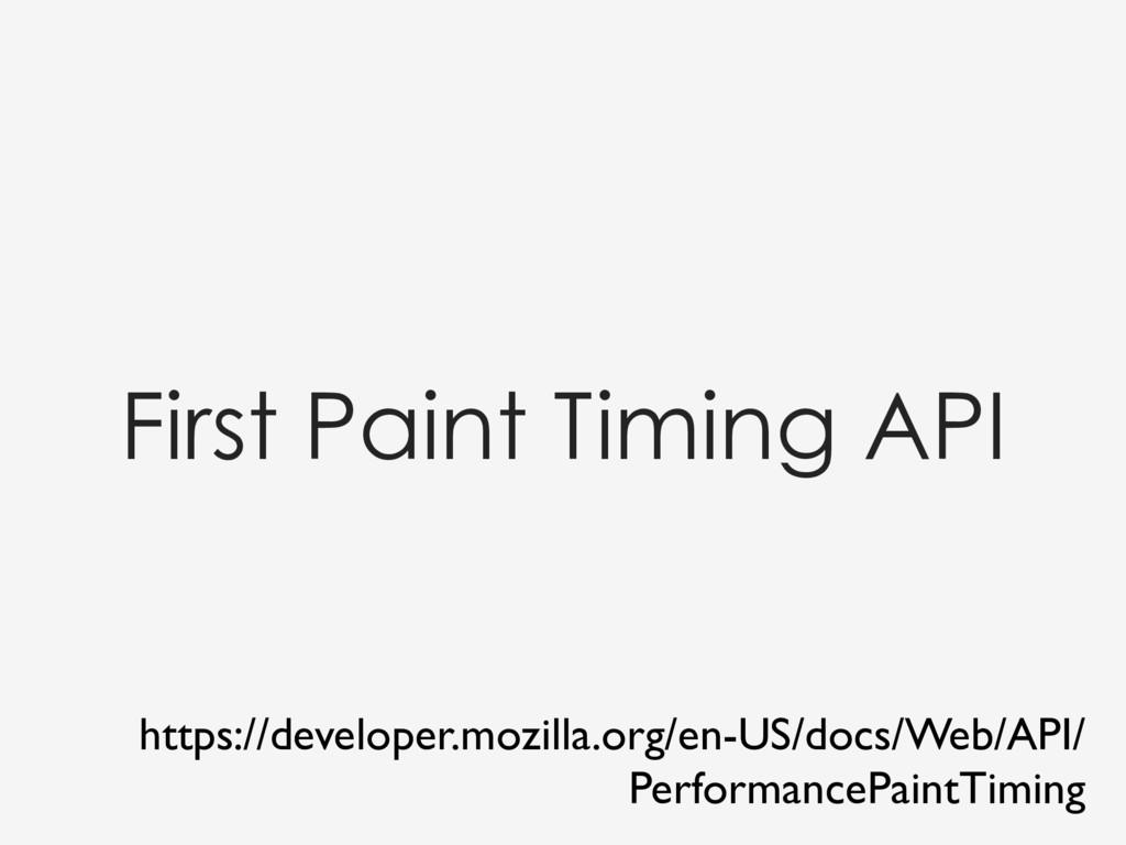 First Paint Timing API https://developer.mozill...