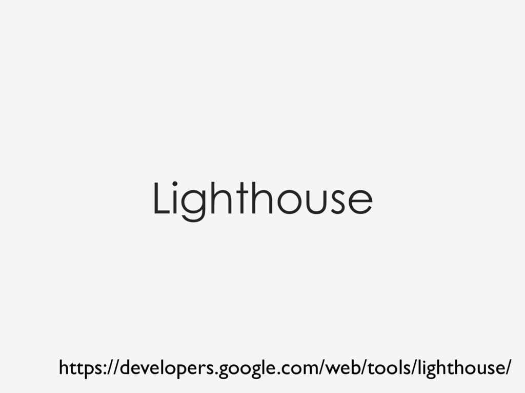 Lighthouse https://developers.google.com/web/to...