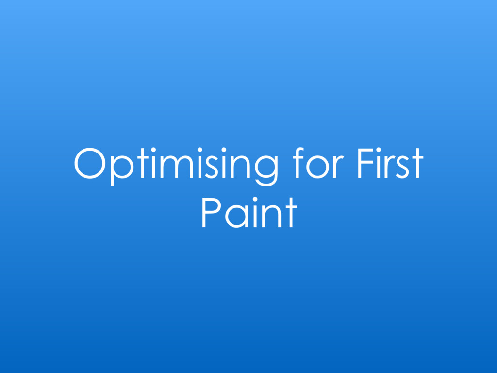 Optimising for First Paint