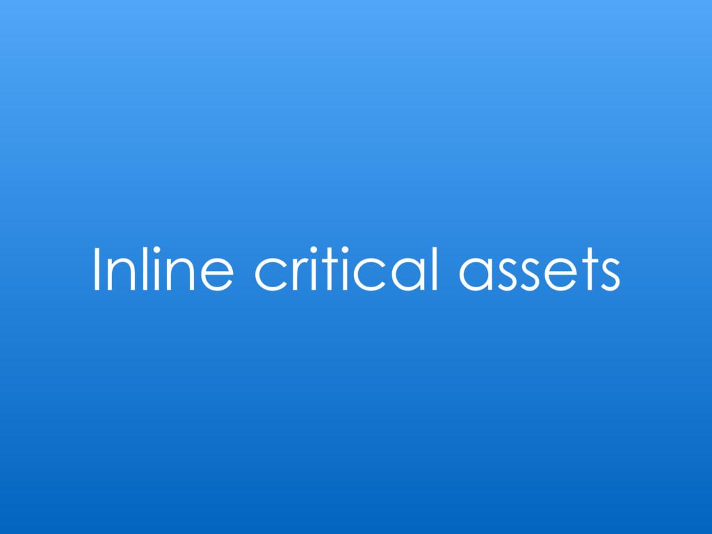 Inline critical assets