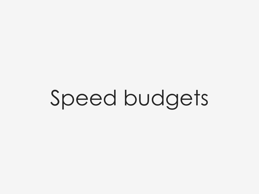 Speed budgets