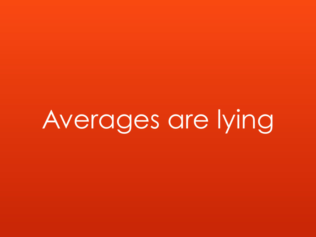 Averages are lying