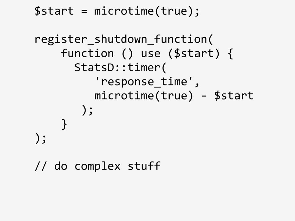 $start = microtime(true); register_shutdown_fun...