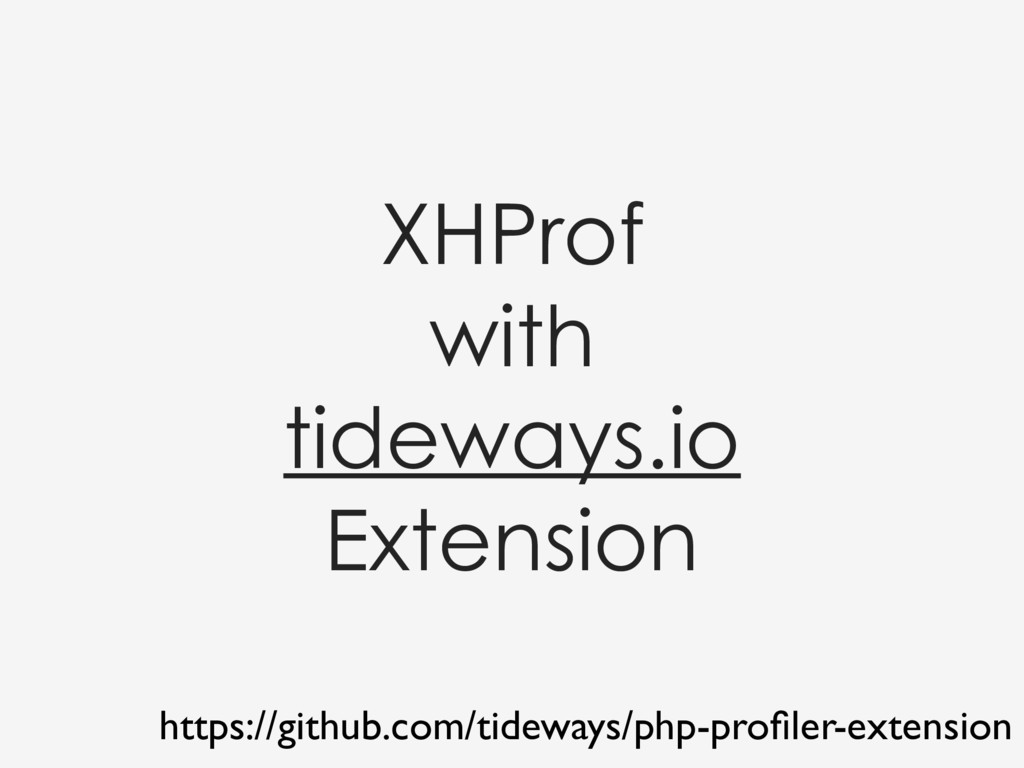 XHProf with tideways.io Extension https://githu...