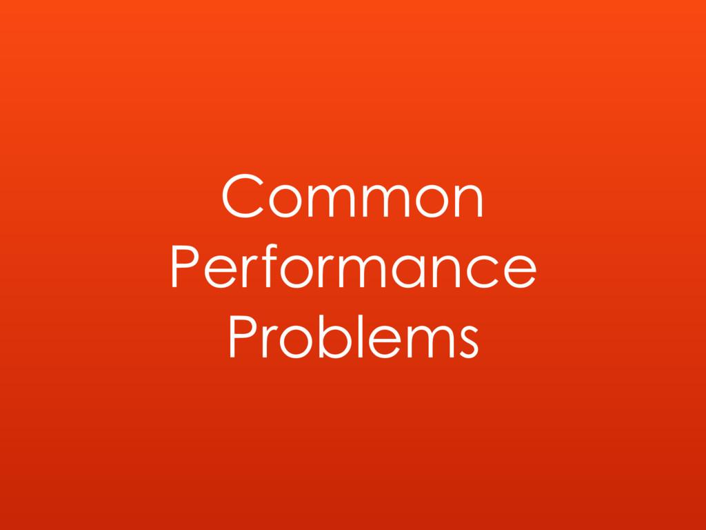 Common Performance Problems
