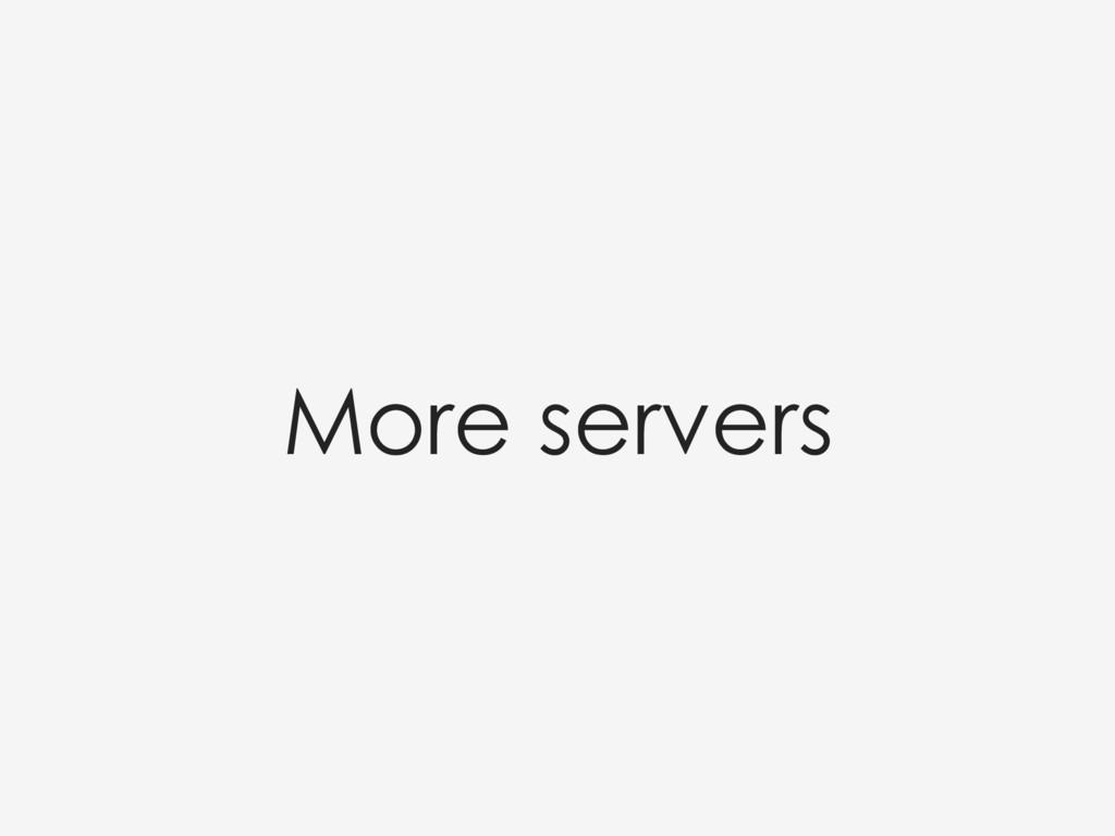 More servers