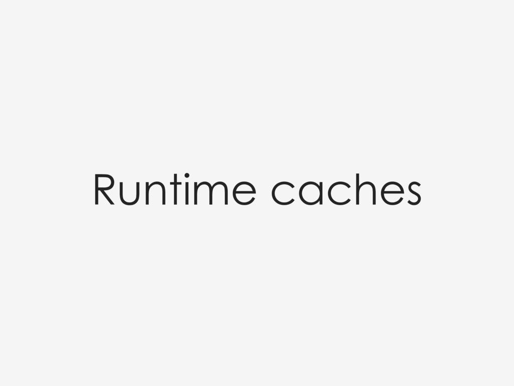 Runtime caches