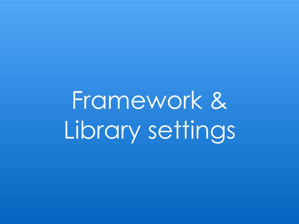 Framework & Library settings