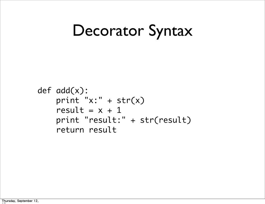 """Decorator Syntax def add(x):     print """"x..."""