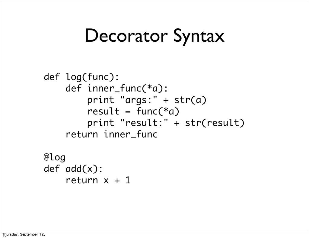 Decorator Syntax def log(func):     def i...