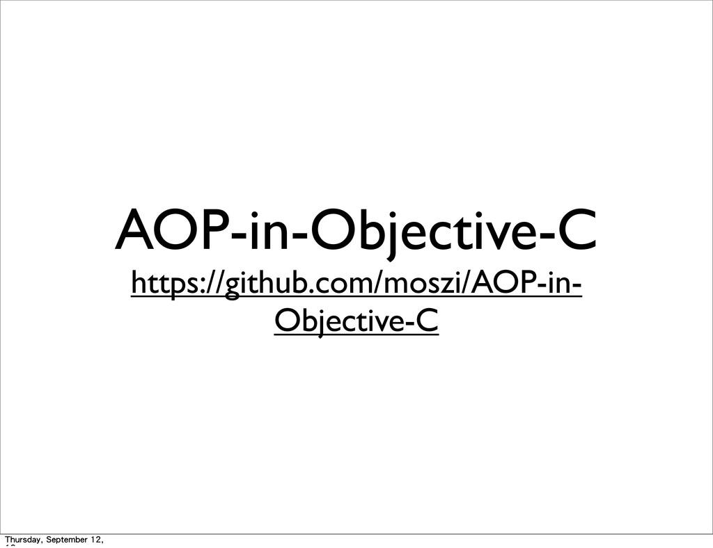 AOP-in-Objective-C https://github.com/moszi/AOP...