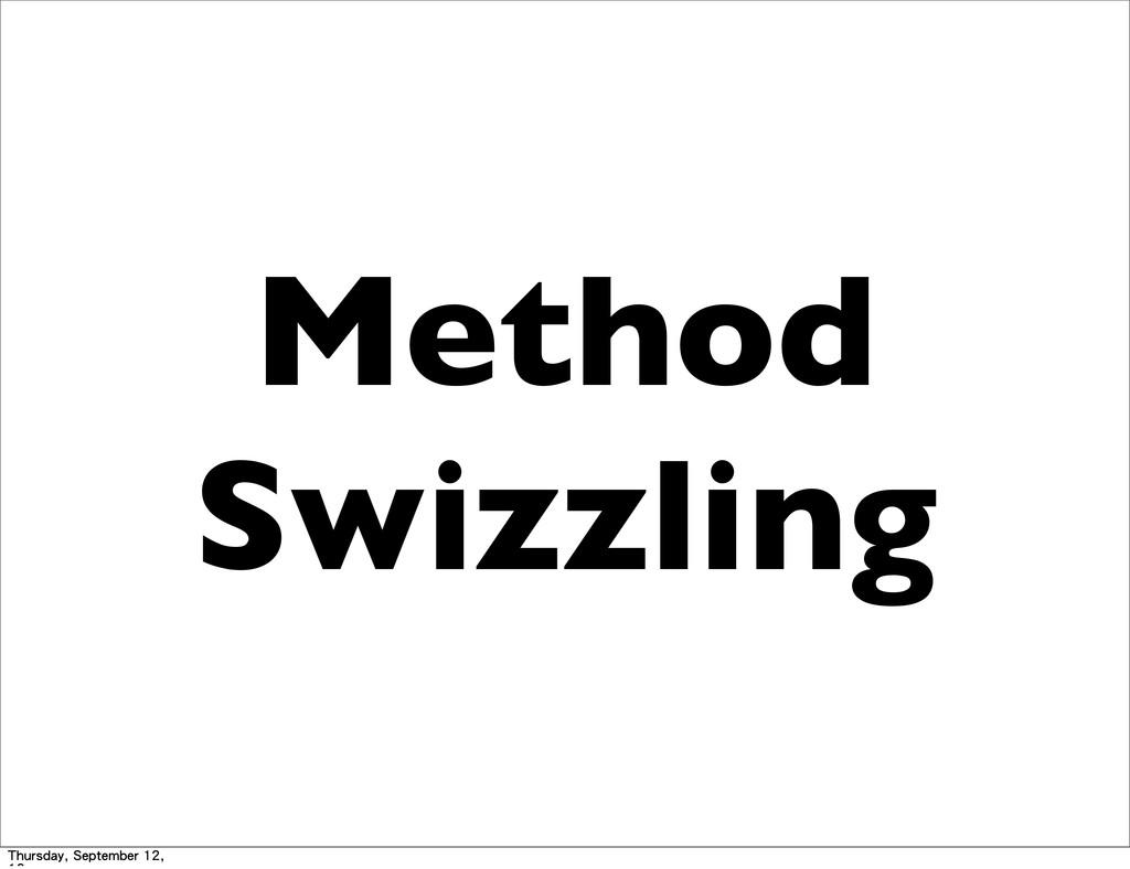 Method Swizzling Thursday, September 12,