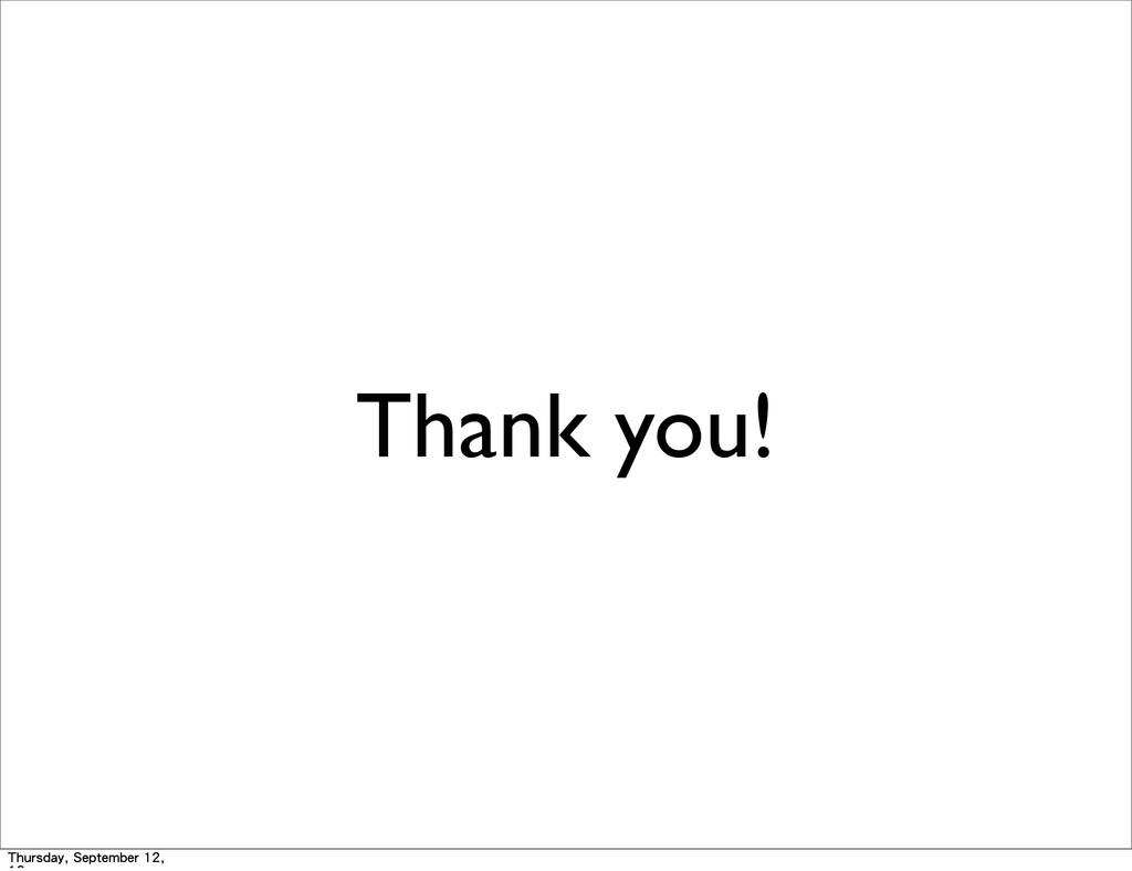 Thank you! Thursday, September 12,