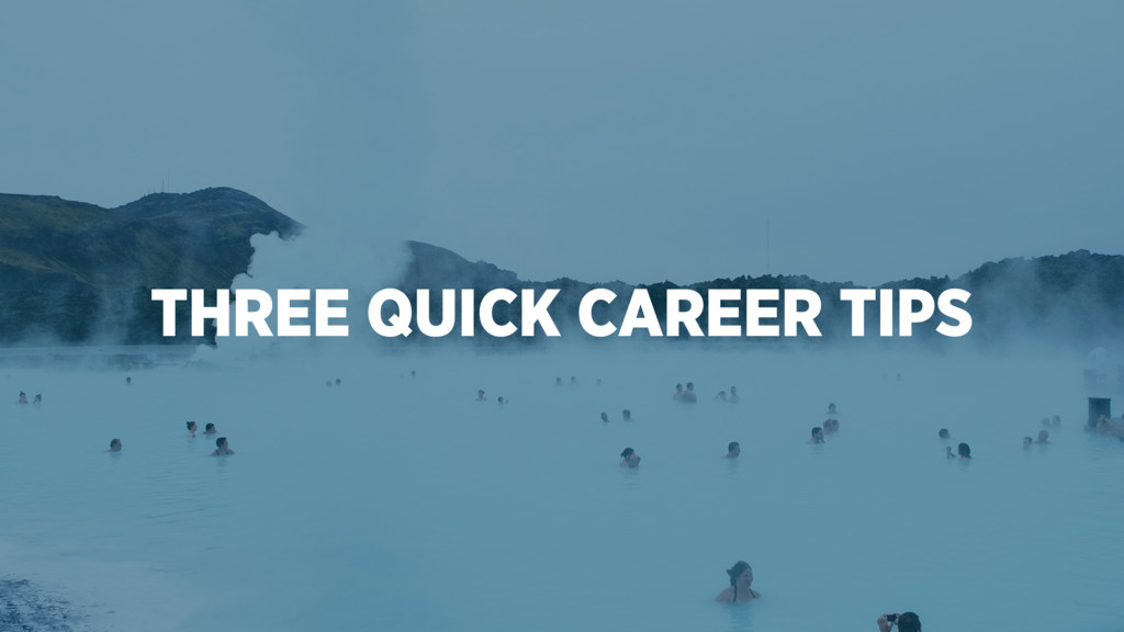 THREE QUICK CAREER TIPS