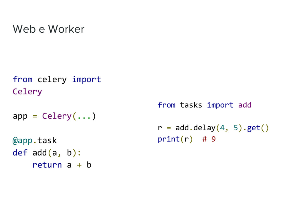 Web e Worker from celery import Celery app = Ce...