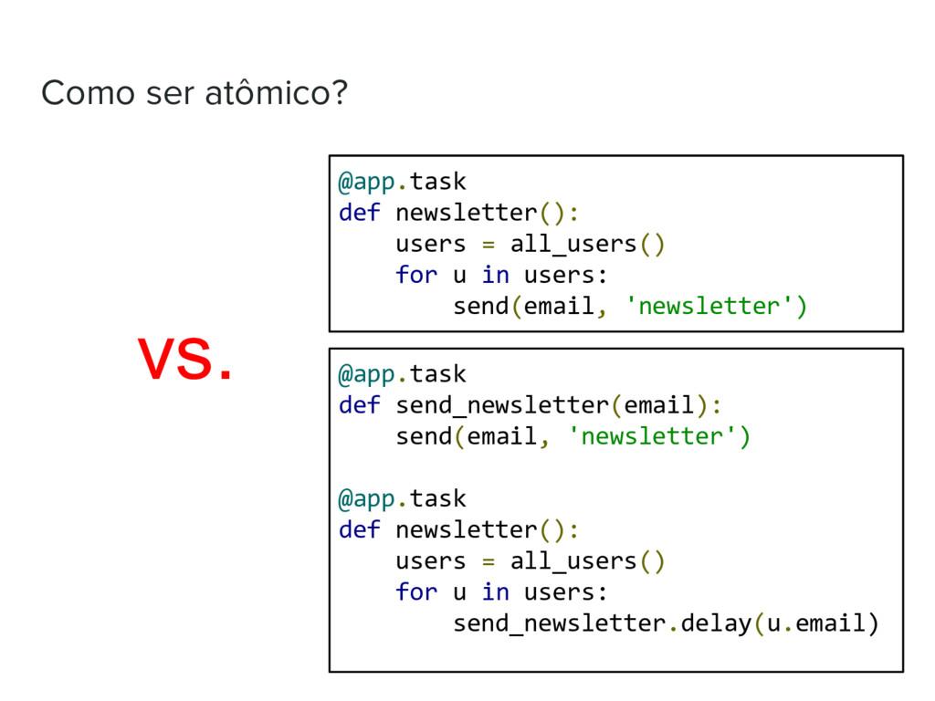 Como ser atômico? @app.task def newsletter(): u...