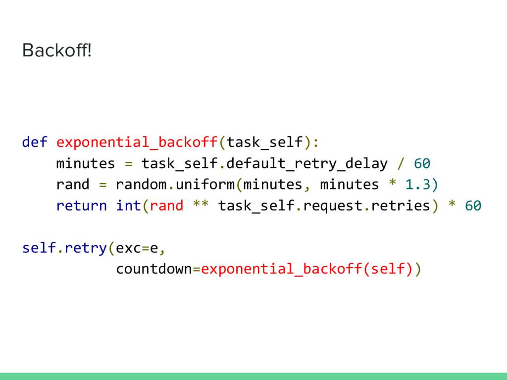 Backoff! def exponential_backoff(task_self): mi...