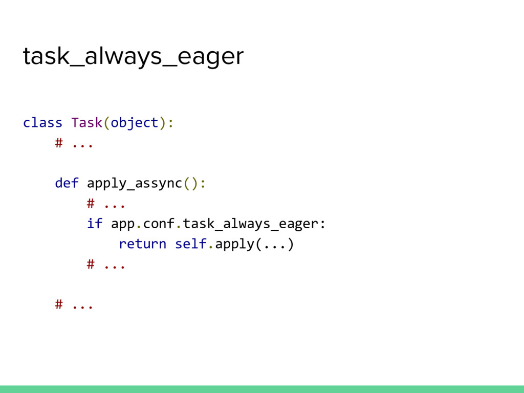 task_always_eager class Task(object): # ... def...