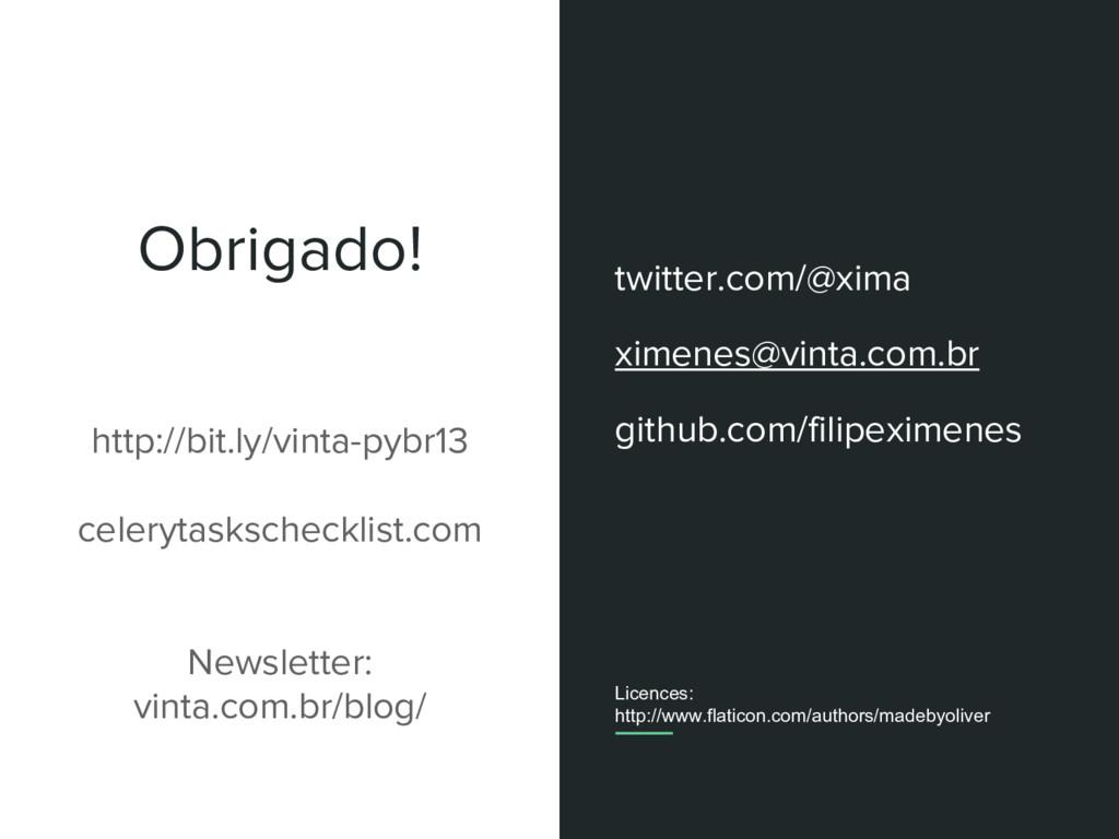 Obrigado! http://bit.ly/vinta-pybr13 celerytask...