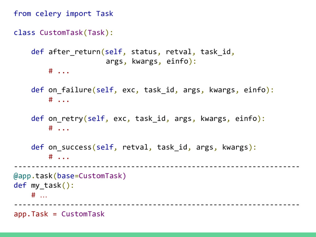from celery import Task class CustomTask(Task):...
