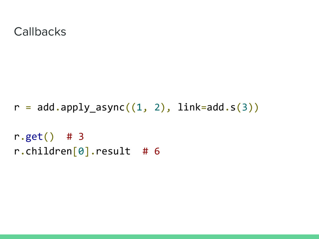Callbacks r = add.apply_async((1, 2), link=add....