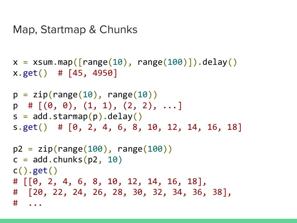 Map, Startmap & Chunks x = xsum.map([range(10),...