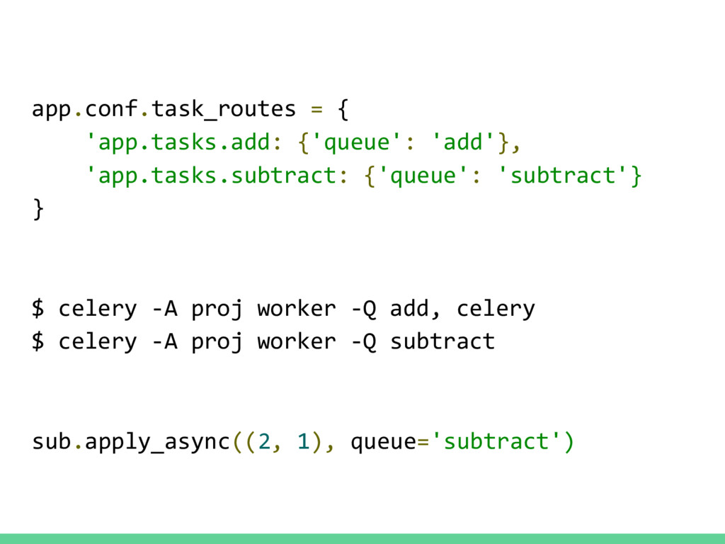 app.conf.task_routes = { 'app.tasks.add: {'queu...