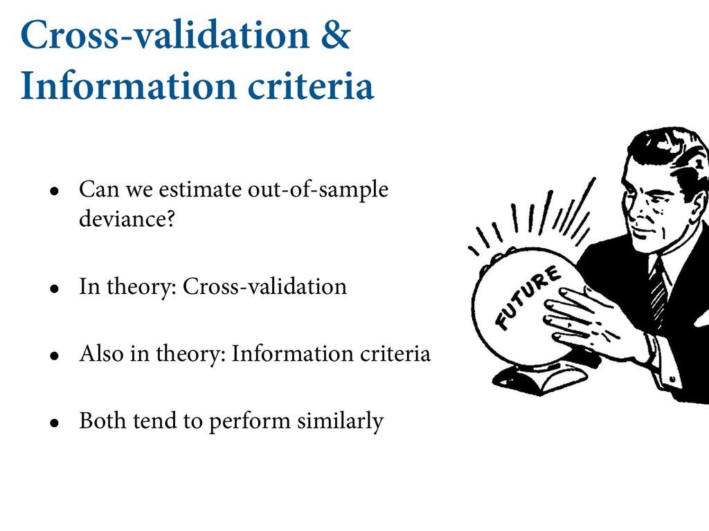 Cross-validation & Information criteria • Can w...