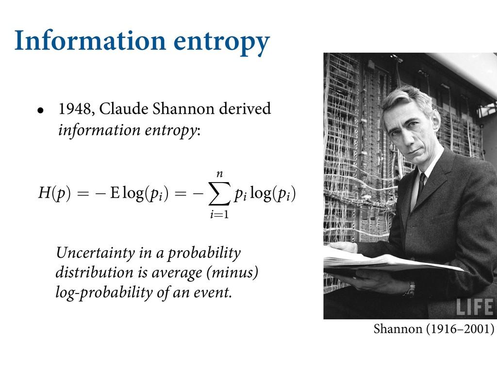 Information entropy • 1948, Claude Shannon deri...