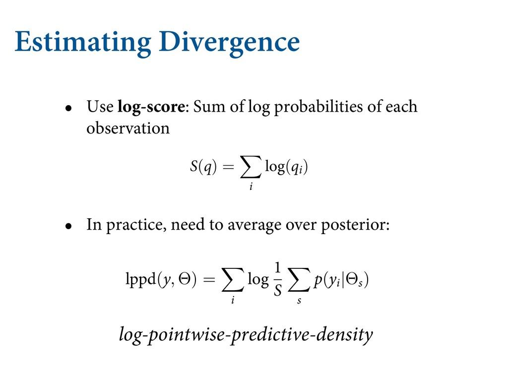 Estimating Divergence • Use log-score: Sum of l...