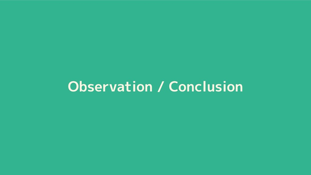 Observation / Conclusion