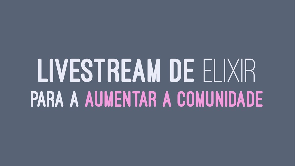 LIVESTREAM DE ELIXIR PARA A AUMENTAR A COMUNIDA...